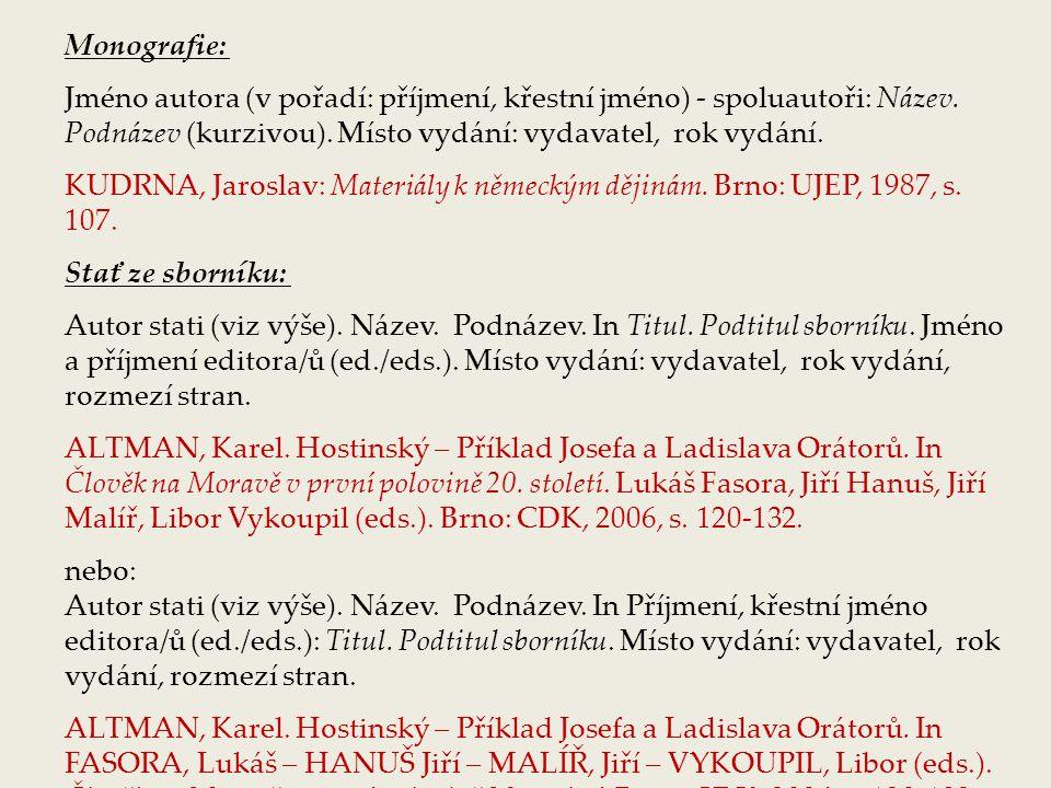 Monografie: Jméno autora (v pořadí: příjmení, křestní jméno) - spoluautoři: Název. Podnázev (kurzivou). Místo vydání: vydavatel, rok vydání.