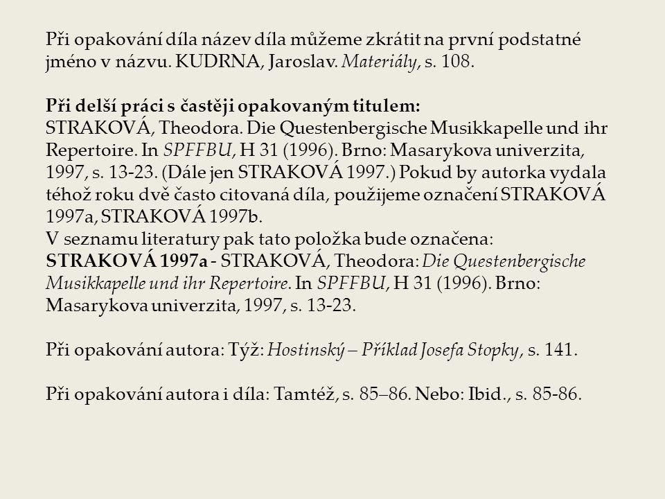 Při opakování díla název díla můžeme zkrátit na první podstatné jméno v názvu. KUDRNA, Jaroslav. Materiály, s. 108.