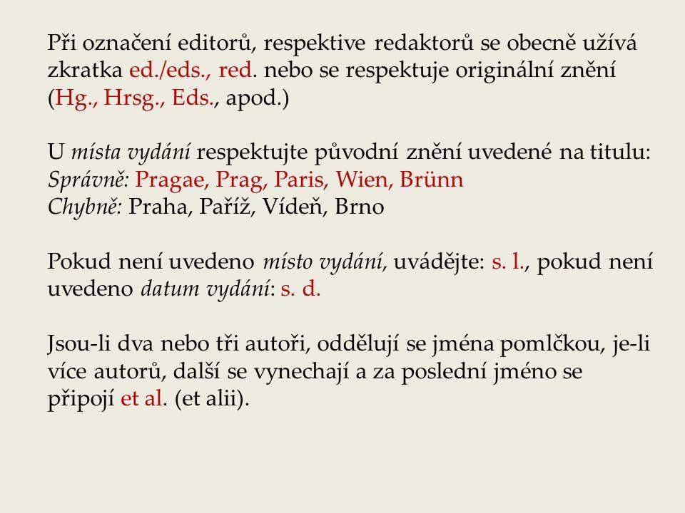 Při označení editorů, respektive redaktorů se obecně užívá zkratka ed