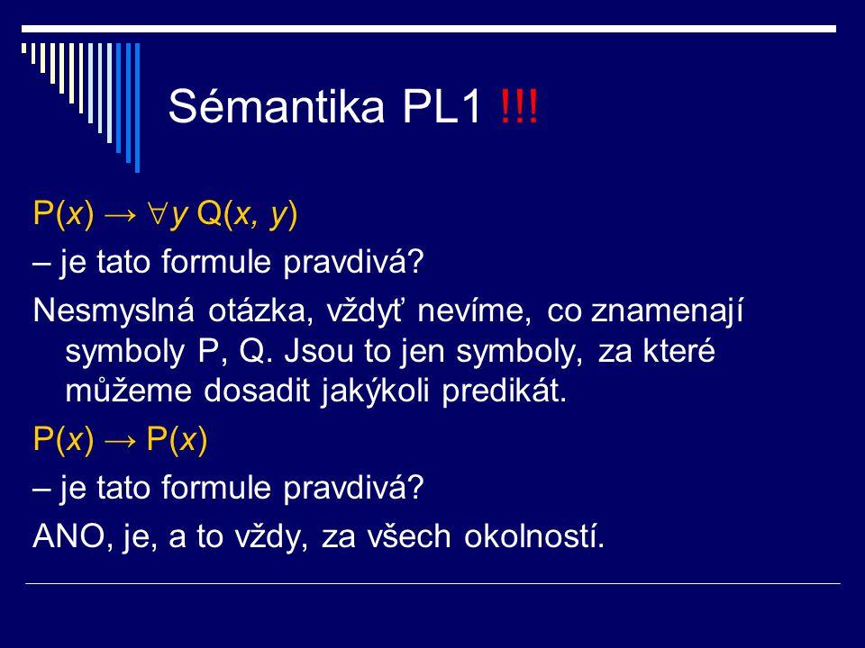 Sémantika PL1 !!! P(x) → y Q(x, y) – je tato formule pravdivá