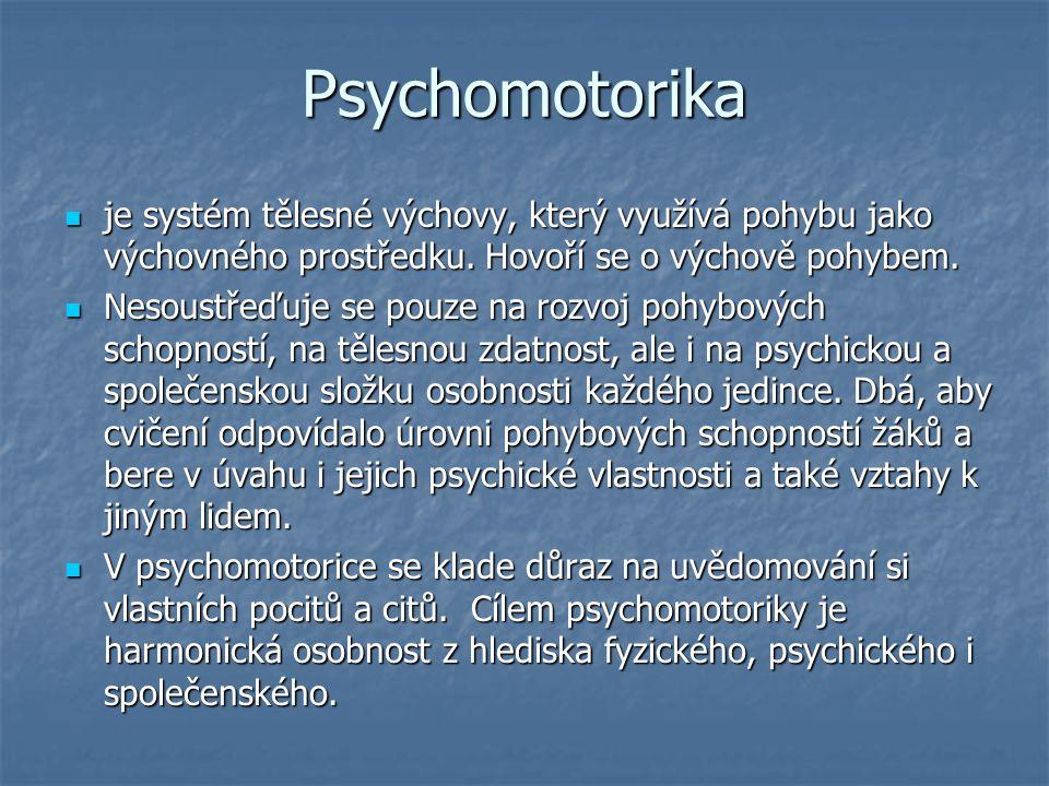 Psychomotorika je systém tělesné výchovy, který využívá pohybu jako výchovného prostředku. Hovoří se o výchově pohybem.