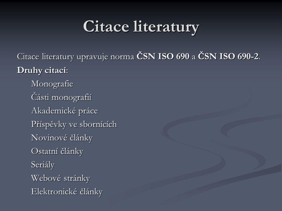 Citace literatury Citace literatury upravuje norma ČSN ISO 690 a ČSN ISO 690-2. Druhy citací: Monografie.