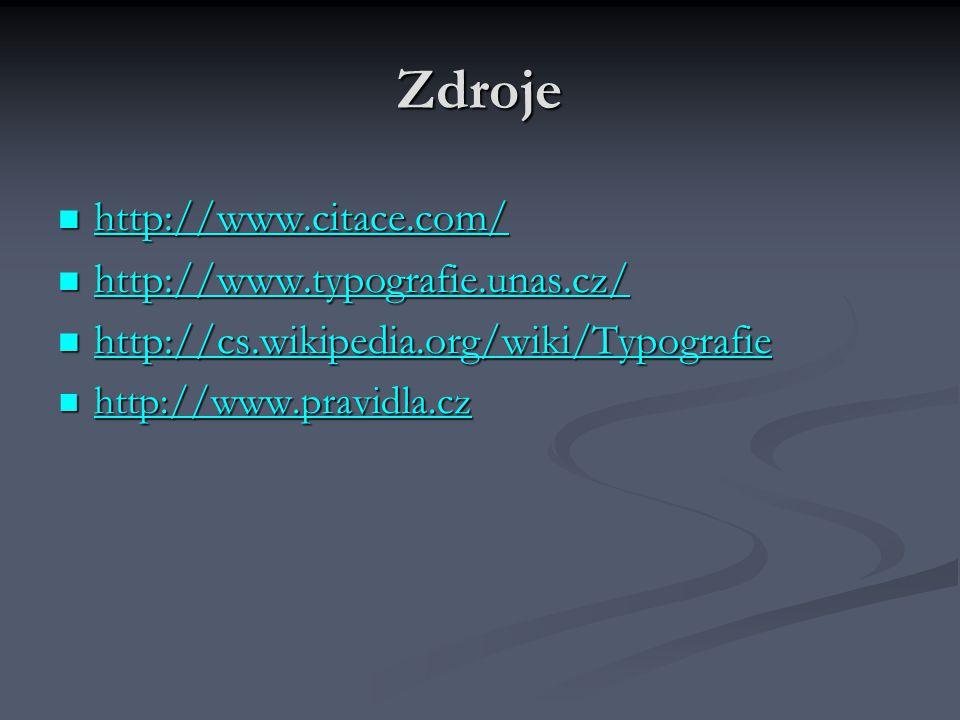 Zdroje http://www.citace.com/ http://www.typografie.unas.cz/