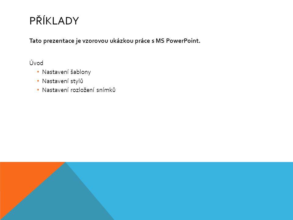 Příklady Tato prezentace je vzorovou ukázkou práce s MS PowerPoint.