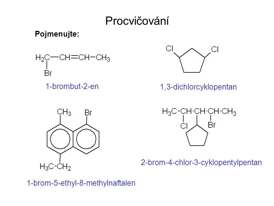 Procvičování Pojmenujte: 1-brombut-2-en 1,3-dichlorcyklopentan