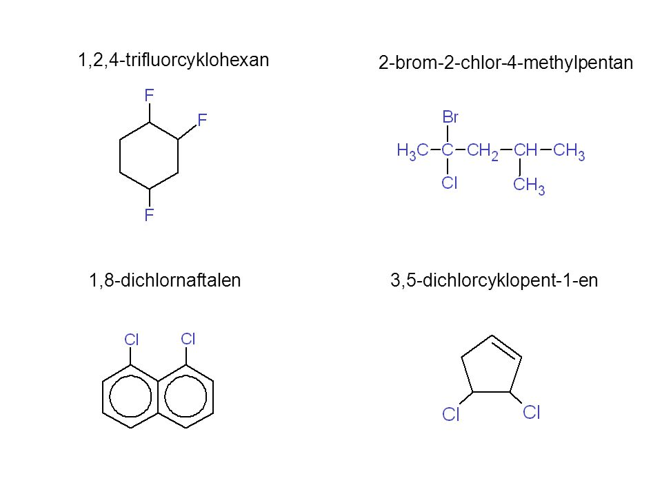 1,2,4-trifluorcyklohexan 2-brom-2-chlor-4-methylpentan.