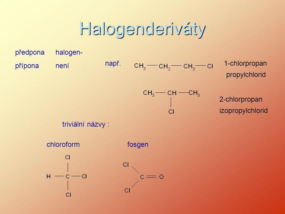 Halogenderiváty předpona halogen- např. 1-chlorpropan přípona není
