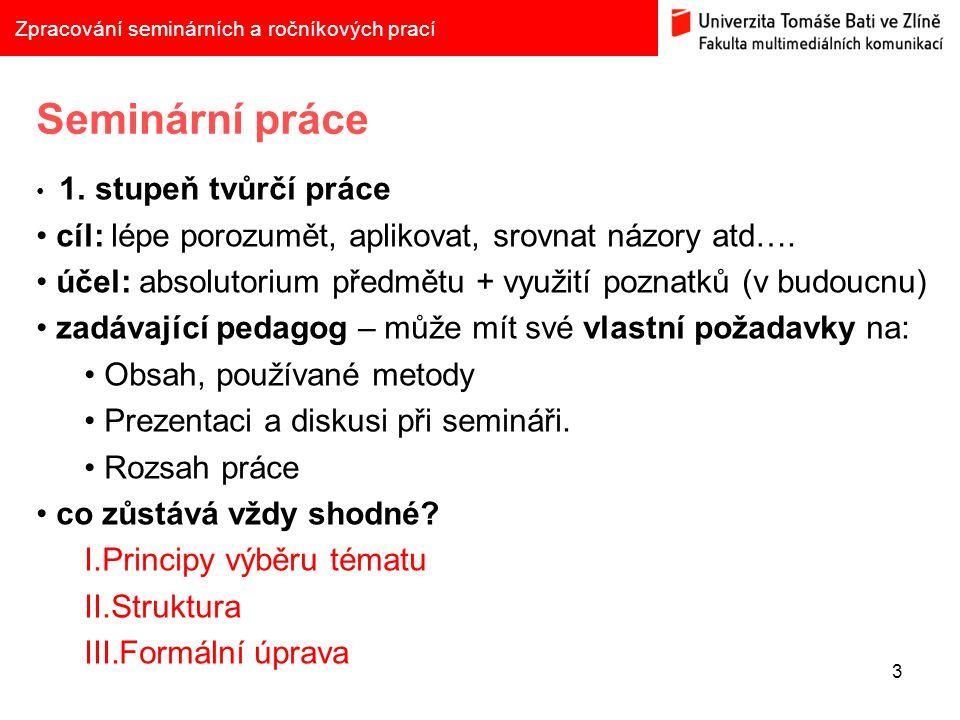 Seminární práce cíl: lépe porozumět, aplikovat, srovnat názory atd….