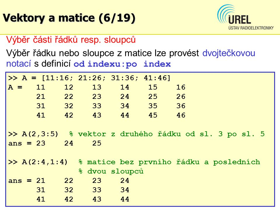 Vektory a matice (6/19) Výběr části řádků resp. sloupců