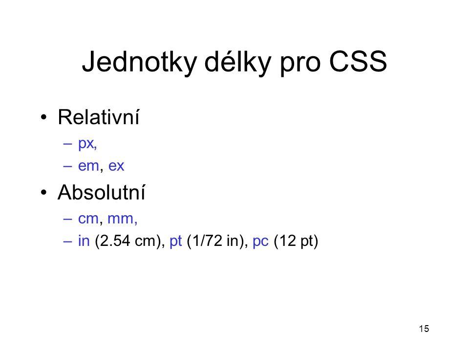 Jednotky délky pro CSS Relativní Absolutní px, em, ex cm, mm,