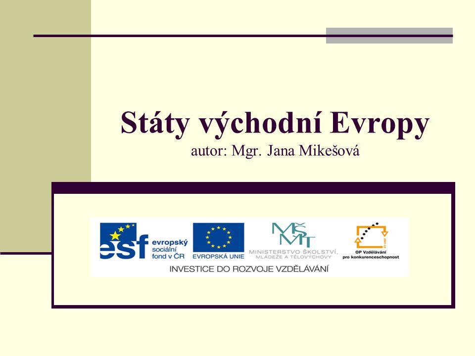 Státy východní Evropy autor: Mgr. Jana Mikešová