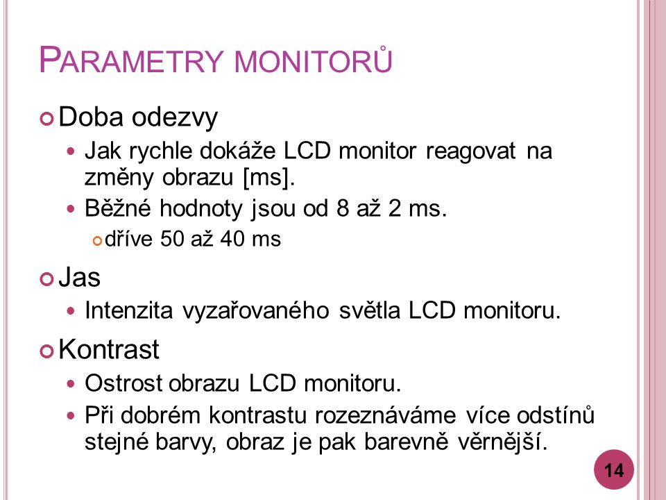Parametry monitorů Doba odezvy Jas Kontrast