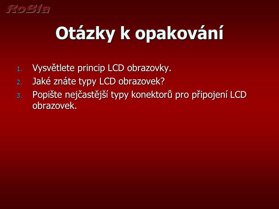 Otázky k opakování Vysvětlete princip LCD obrazovky.