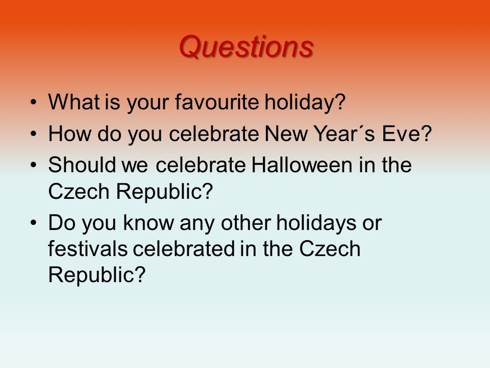 Questions What is your favourite holiday