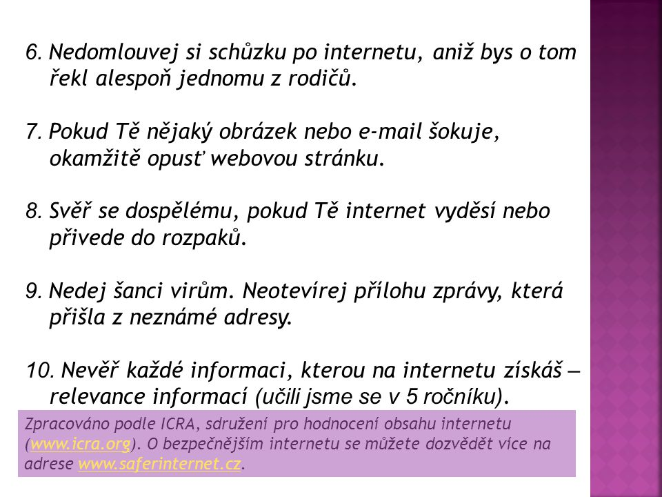 6. Nedomlouvej si schůzku po internetu, aniž bys o tom řekl alespoň jednomu z rodičů.