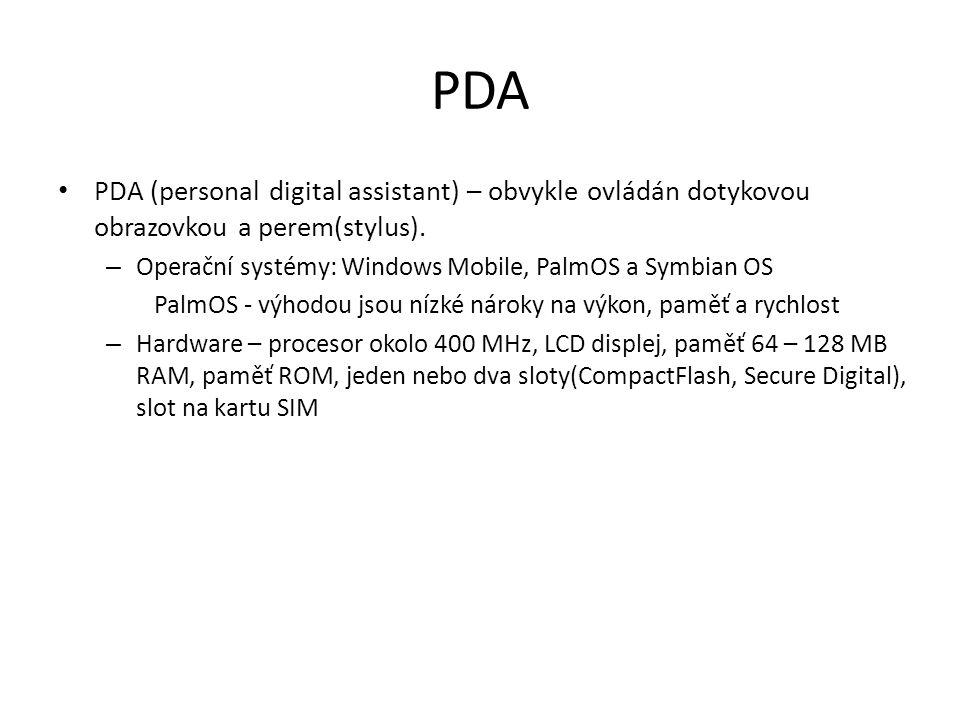 PDA PDA (personal digital assistant) – obvykle ovládán dotykovou obrazovkou a perem(stylus). Operační systémy: Windows Mobile, PalmOS a Symbian OS.