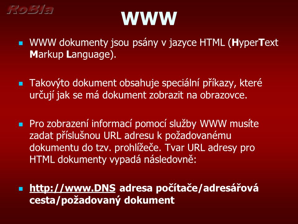 WWW WWW dokumenty jsou psány v jazyce HTML (HyperText Markup Language).