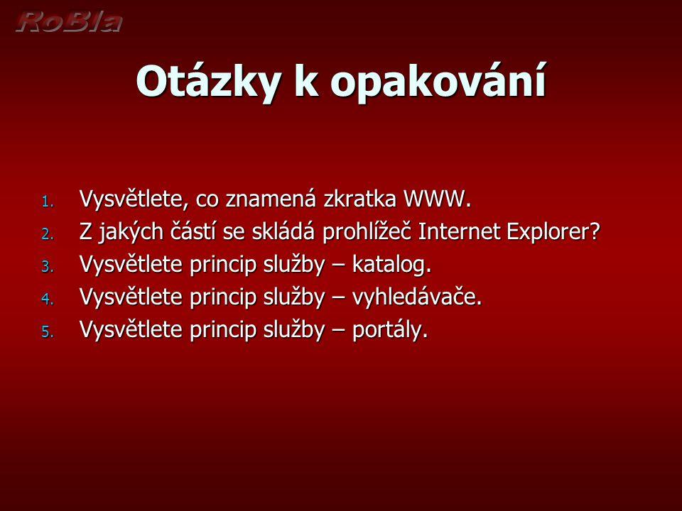 Otázky k opakování Vysvětlete, co znamená zkratka WWW.
