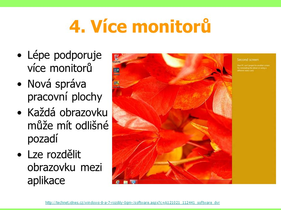 4. Více monitorů Lépe podporuje více monitorů