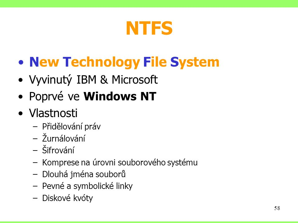 NTFS New Technology File System Vyvinutý IBM & Microsoft