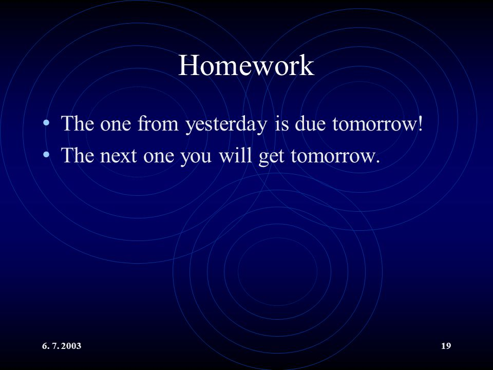 Homework The one from yesterday is due tomorrow!