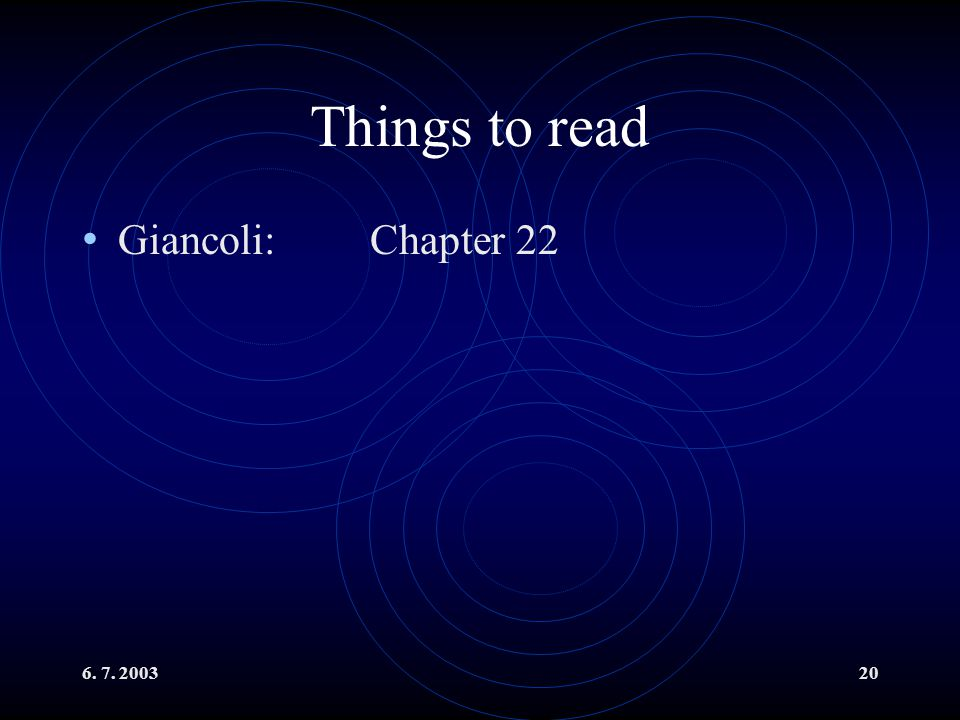 Things to read Giancoli: Chapter 22 6. 7. 2003