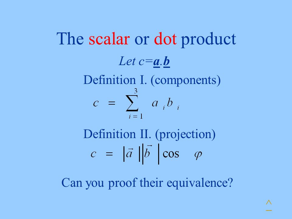 The scalar or dot product