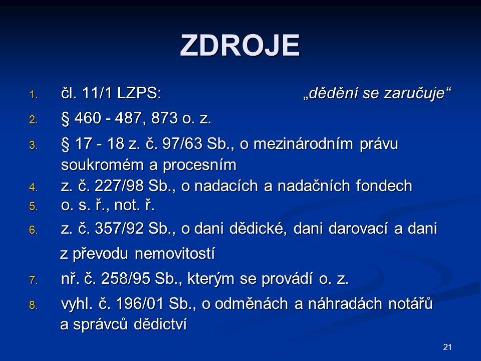 """ZDROJE čl. 11/1 LZPS: """"dědění se zaručuje § 460 - 487, 873 o. z."""
