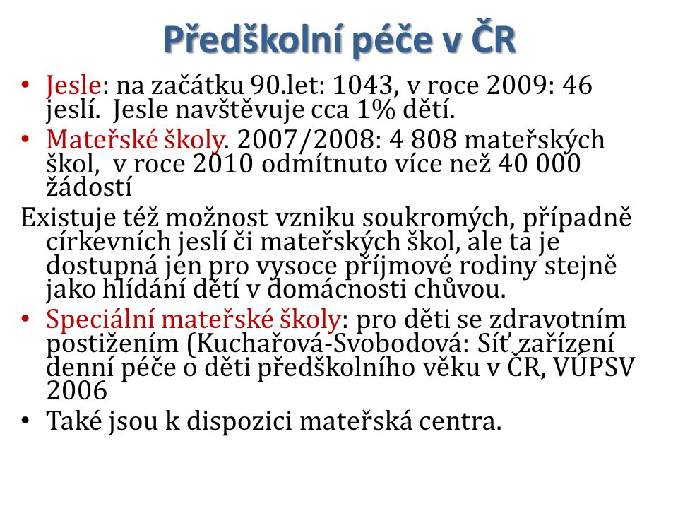 Předškolní péče v ČR Jesle: na začátku 90.let: 1043, v roce 2009: 46 jeslí. Jesle navštěvuje cca 1% dětí.