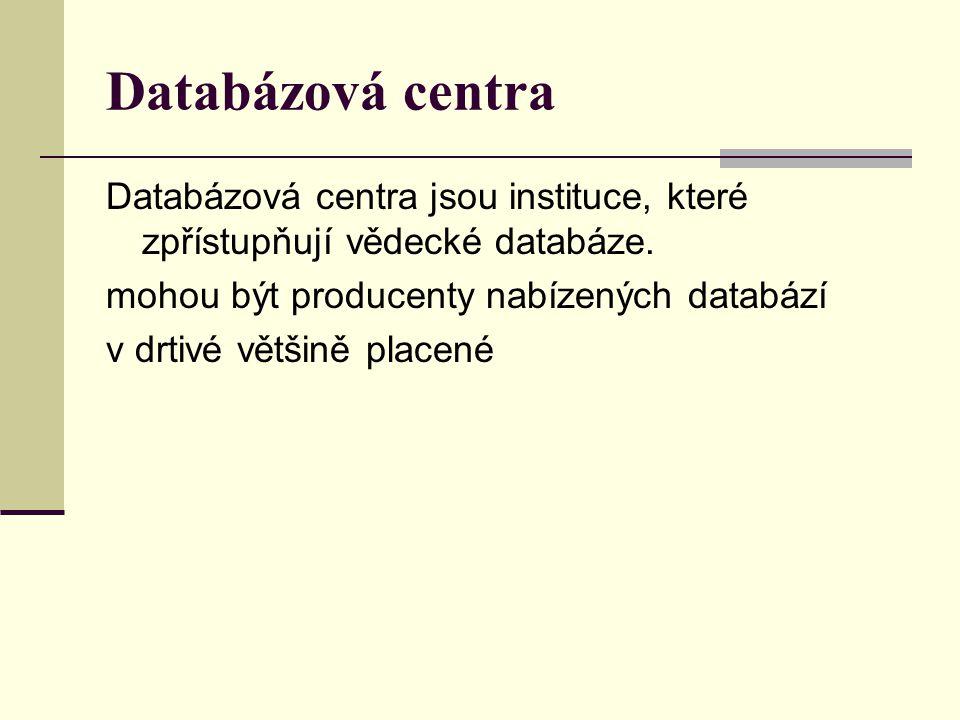 Databázová centra Databázová centra jsou instituce, které zpřístupňují vědecké databáze. mohou být producenty nabízených databází.