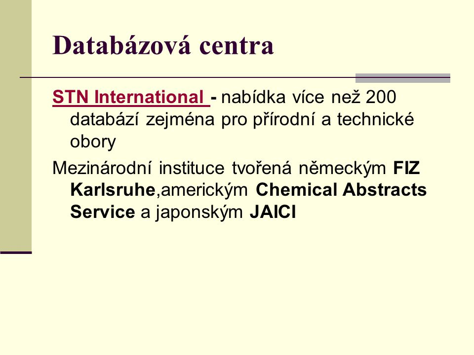Databázová centra STN International - nabídka více než 200 databází zejména pro přírodní a technické obory.