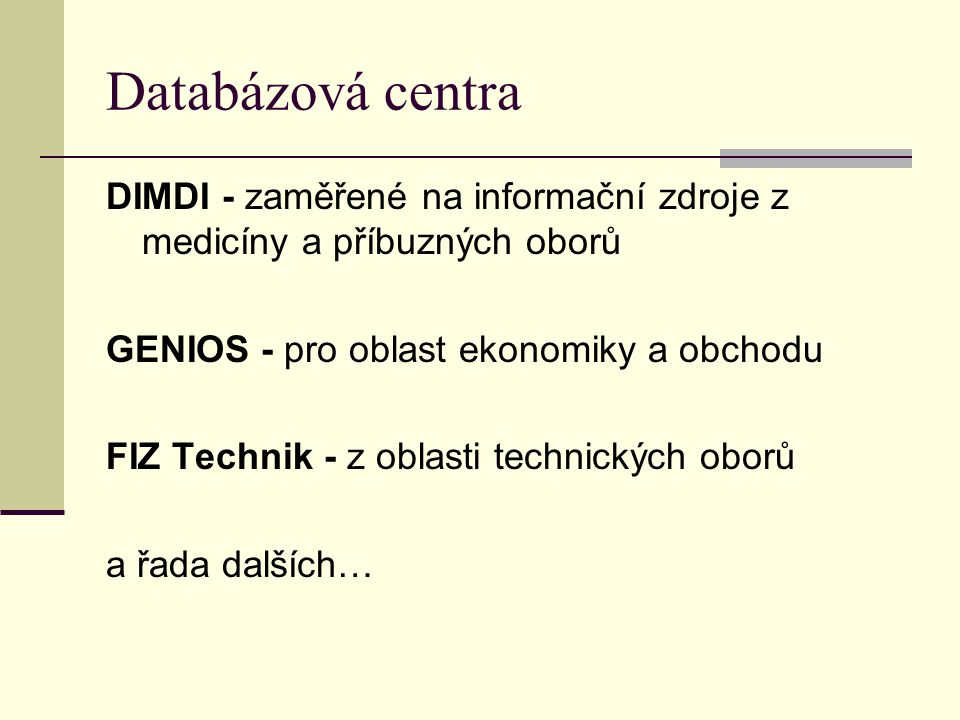 Databázová centra DIMDI - zaměřené na informační zdroje z medicíny a příbuzných oborů. GENIOS - pro oblast ekonomiky a obchodu.