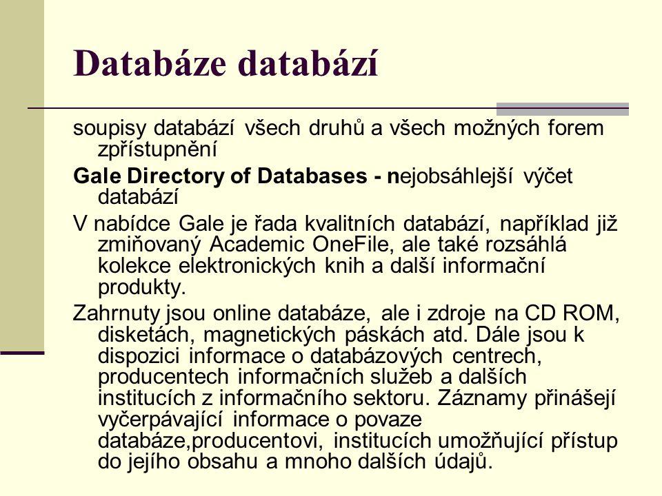 Databáze databází soupisy databází všech druhů a všech možných forem zpřístupnění. Gale Directory of Databases - nejobsáhlejší výčet databází.