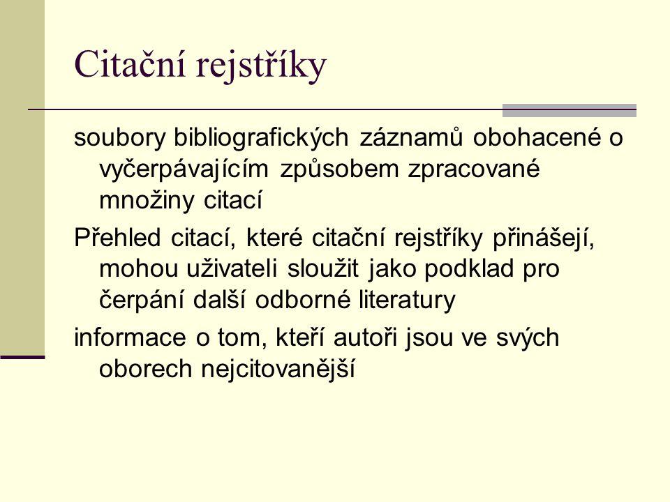 Citační rejstříky soubory bibliografických záznamů obohacené o vyčerpávajícím způsobem zpracované množiny citací.