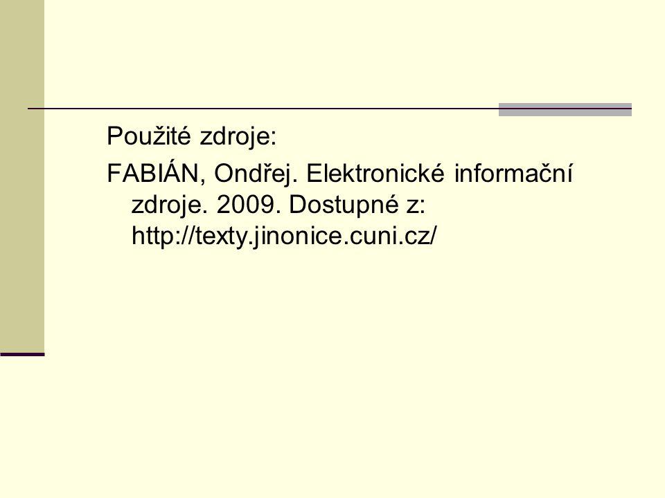 Použité zdroje: FABIÁN, Ondřej. Elektronické informační zdroje.