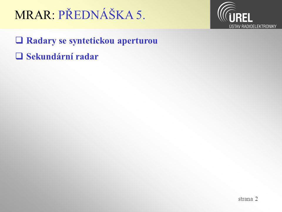 MRAR: PŘEDNÁŠKA 5. Radary se syntetickou aperturou Sekundární radar
