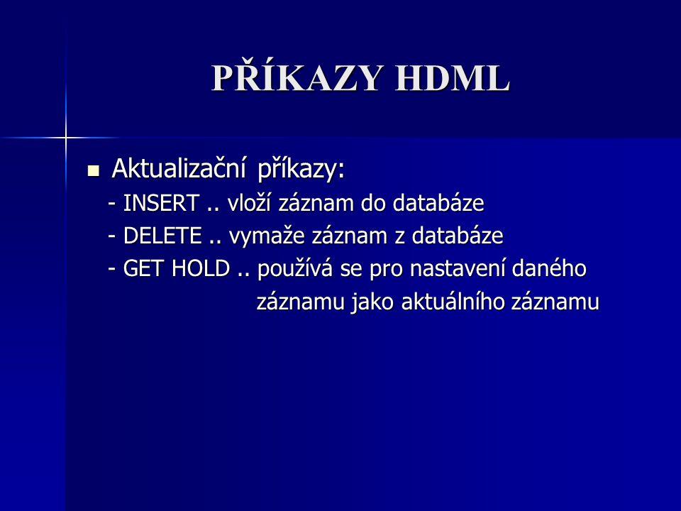 PŘÍKAZY HDML Aktualizační příkazy: