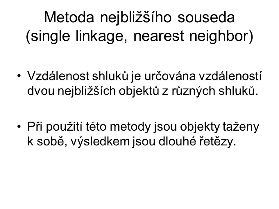 Metoda nejbližšího souseda (single linkage, nearest neighbor)
