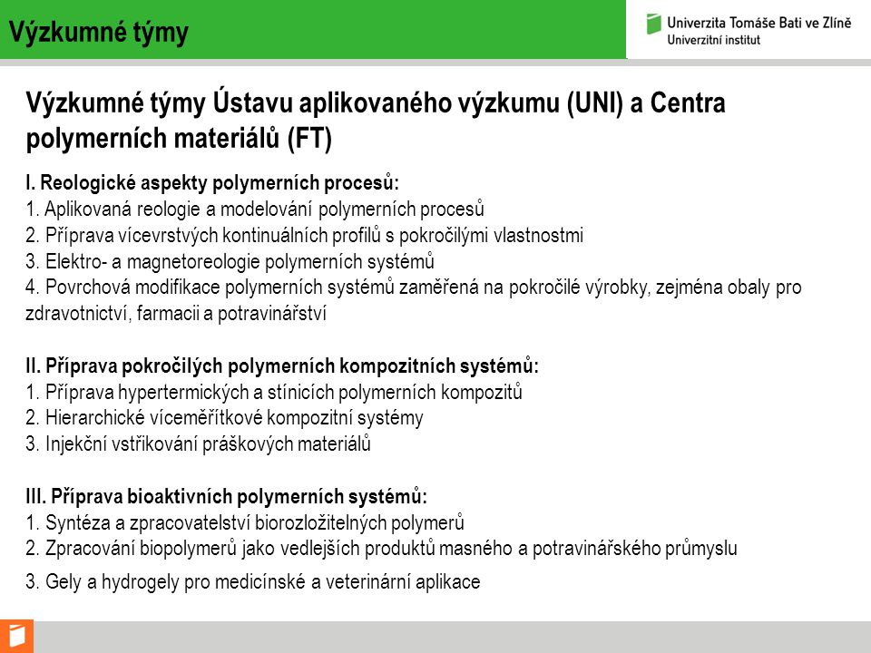 Výzkumné týmy Výzkumné týmy Ústavu aplikovaného výzkumu (UNI) a Centra polymerních materiálů (FT)