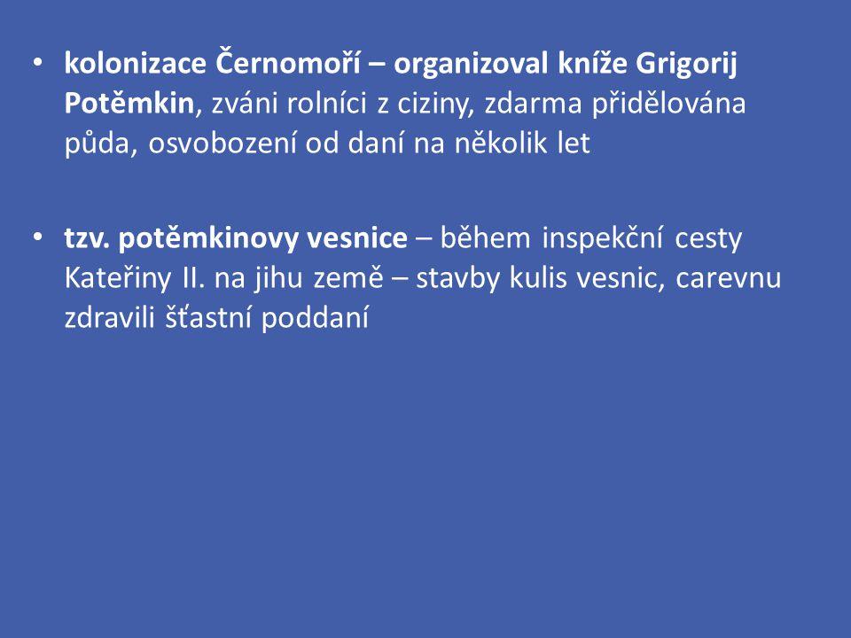 kolonizace Černomoří – organizoval kníže Grigorij Potěmkin, zváni rolníci z ciziny, zdarma přidělována půda, osvobození od daní na několik let