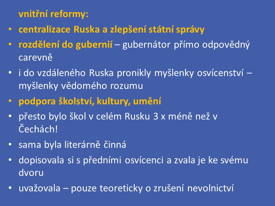 vnitřní reformy: centralizace Ruska a zlepšení státní správy. rozdělení do gubernií – gubernátor přímo odpovědný carevně.