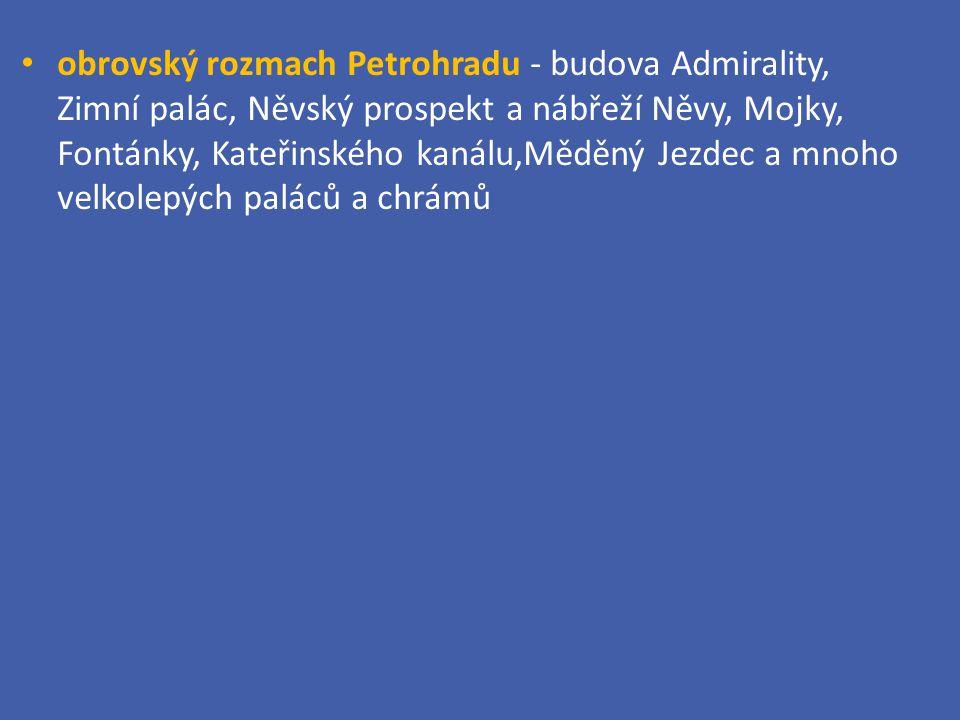 obrovský rozmach Petrohradu - budova Admirality, Zimní palác, Něvský prospekt a nábřeží Něvy, Mojky, Fontánky, Kateřinského kanálu,Měděný Jezdec a mnoho velkolepých paláců a chrámů
