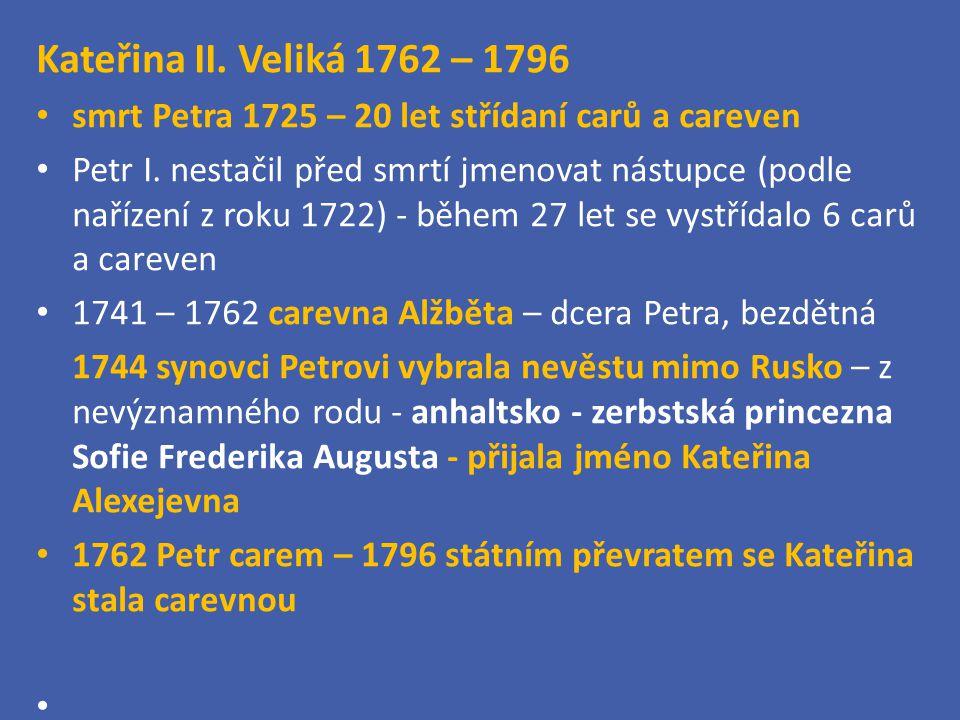 Kateřina II. Veliká 1762 – 1796 smrt Petra 1725 – 20 let střídaní carů a careven.