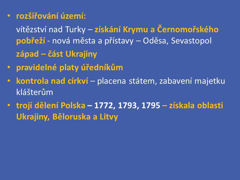 rozšiřování území: vítězství nad Turky – získání Krymu a Černomořského pobřeží - nová města a přístavy – Oděsa, Sevastopol.