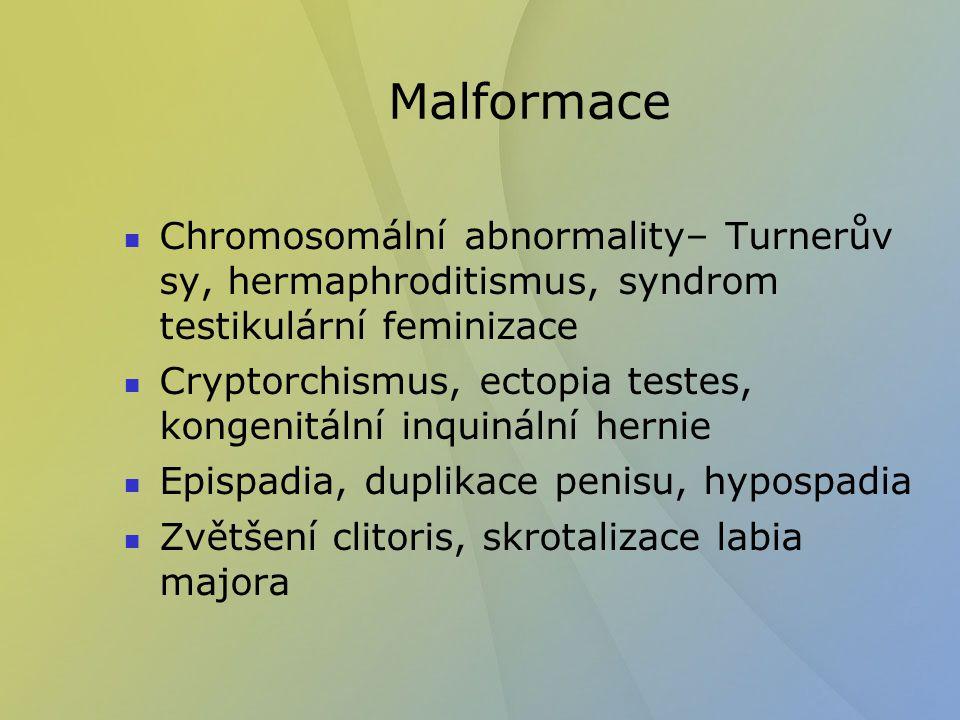 Malformace Chromosomální abnormality– Turnerův sy, hermaphroditismus, syndrom testikulární feminizace.
