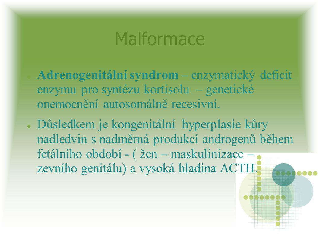 Malformace Adrenogenitální syndrom – enzymatický deficit enzymu pro syntézu kortisolu – genetické onemocnění autosomálně recesivní.