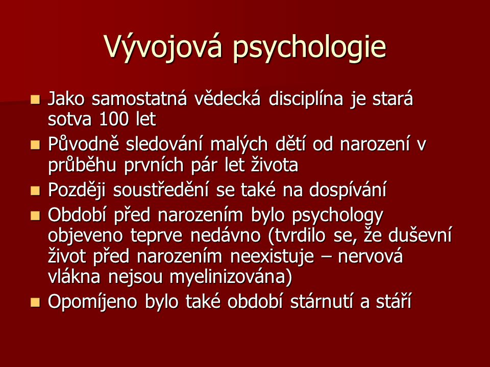Vývojová psychologie Jako samostatná vědecká disciplína je stará sotva 100 let.