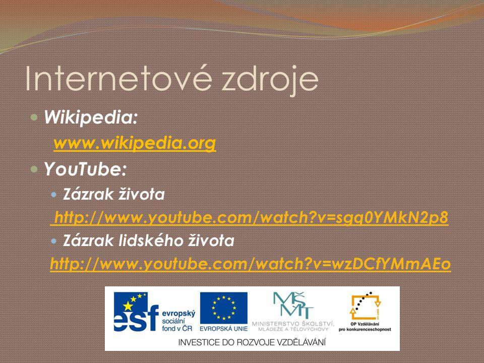 Internetové zdroje Wikipedia: YouTube: www.wikipedia.org Zázrak života