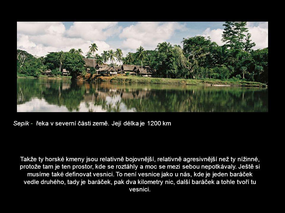 Sepik - řeka v severní části země. Její délka je 1200 km