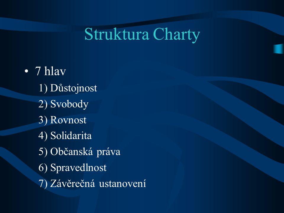 Struktura Charty 7 hlav 1) Důstojnost 2) Svobody 3) Rovnost